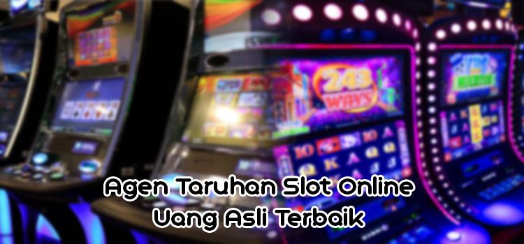 Agen Taruhan Slot Online Uang Asli Terbaik