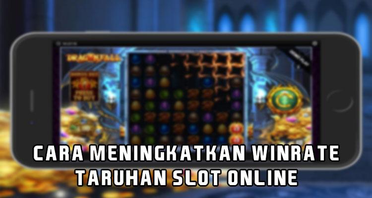 Cara Meningkatkan Winrate Taruhan Slot Online
