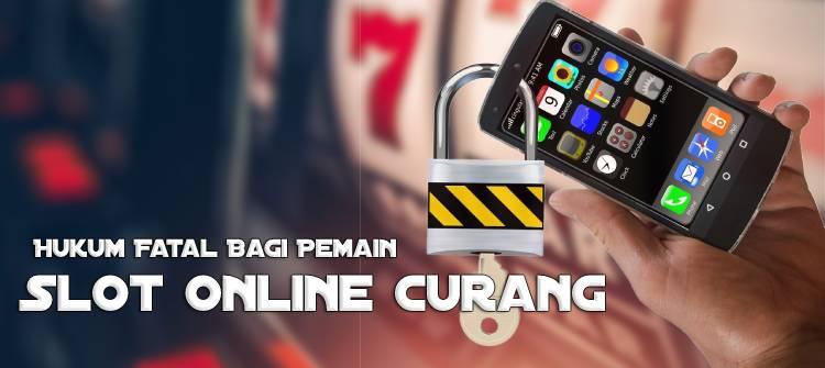 Hukum Fatal Bagi Pemain Slot Online Curang
