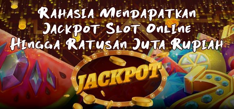 Rahasia Mendapatkan Jackpot Slot Online Hingga Ratusan Juta Rupiah