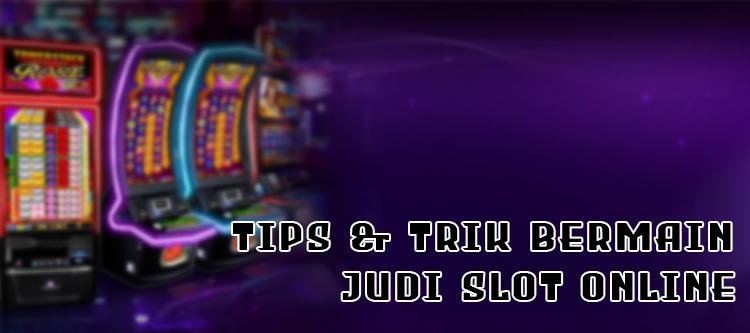 Tips & Trik Bermain Judi Slot Online